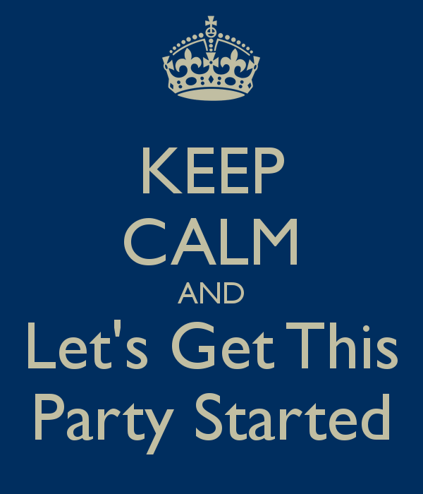 keep-calm-and-lets-get-this-party-started-1.png